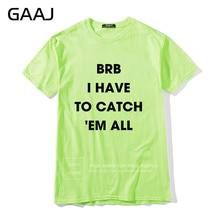 Мужская футболка с надписью «BRB I Have To Catch 'Em All», модная футболка, Забавные футболки для мужчин, Хлопковая мужская футболка большого размера(Китай)