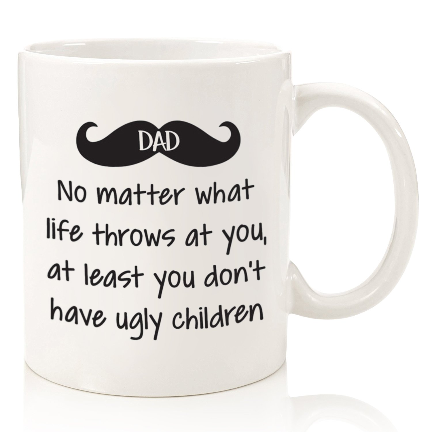 Get Quotations Dad No Matter What Ugly Children Funny Coffee Mug