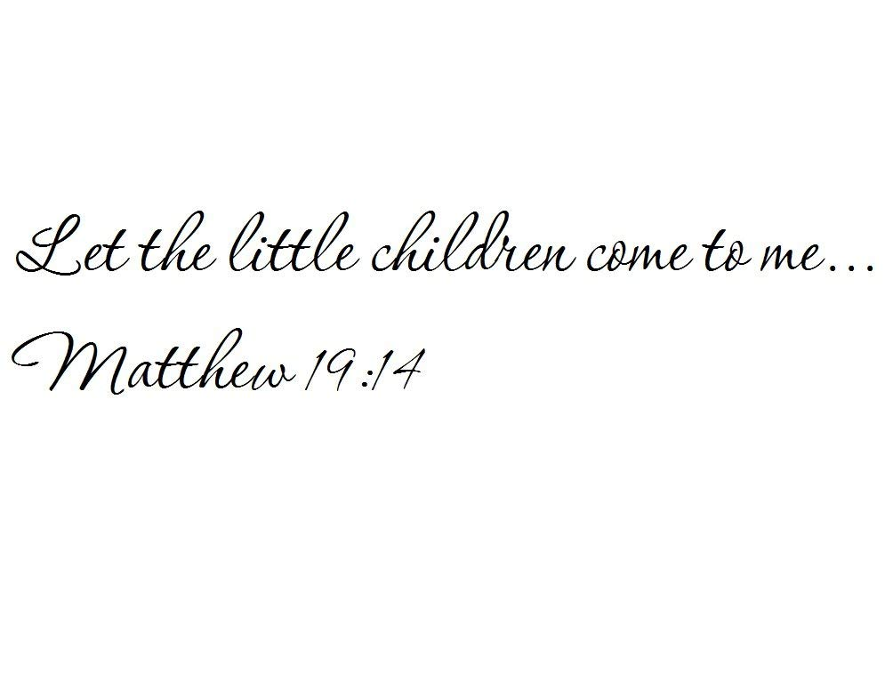 Tapestry Of Truth - Matthew 19:14 - TOT13352 - Wall and home scripture, lettering, quotes, images, stickers, decals, art, and more! - Let the little children come to me... Matthew 19:14