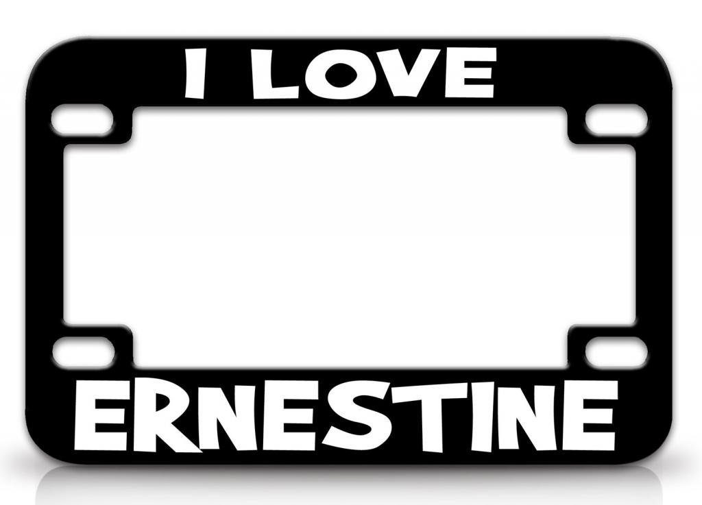 I LOVE ERNESTINE Female Love Name Quality Metal MOTORCYCLE License Plate Frame Blc