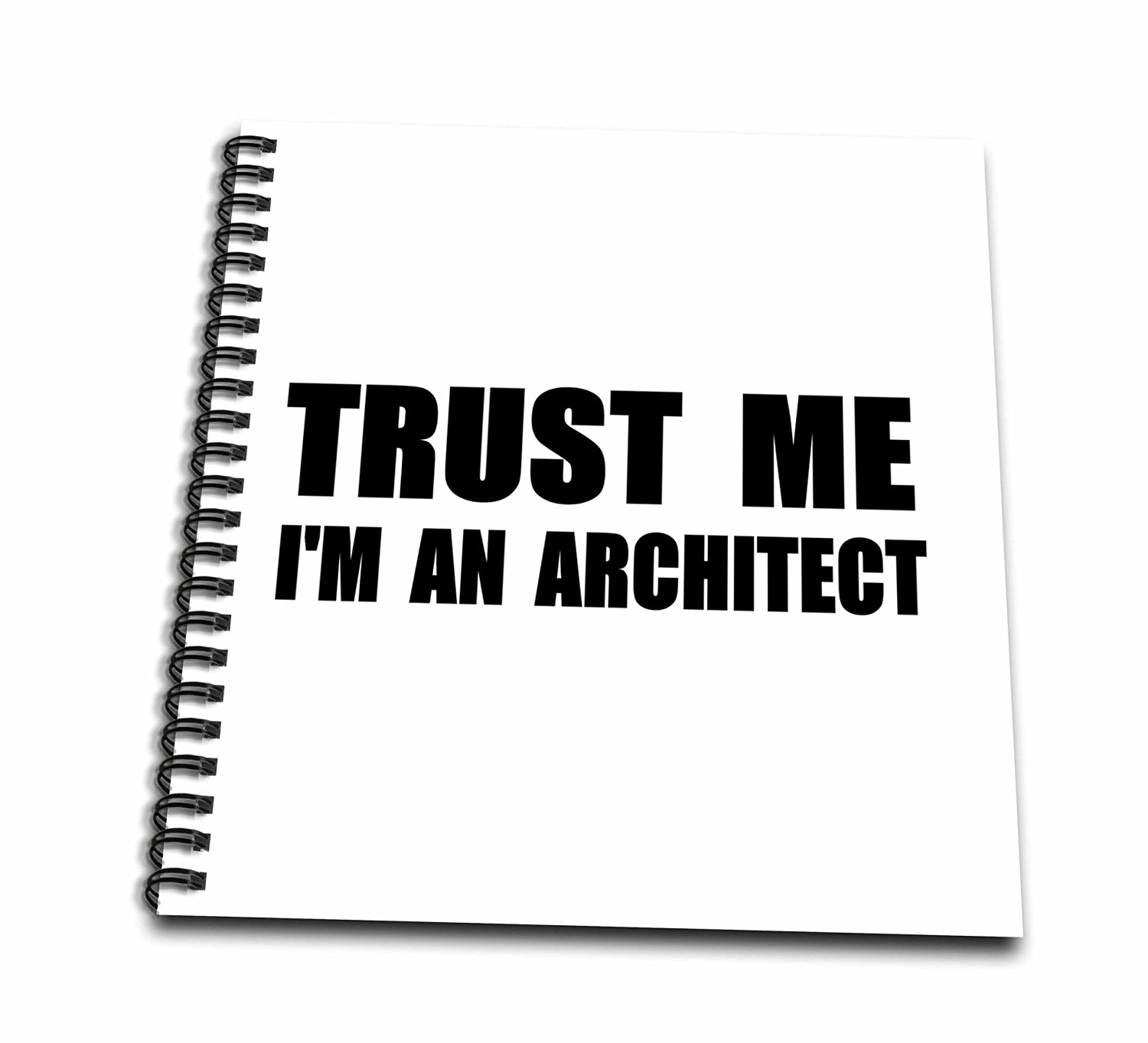3dRose db_195589_1 Trust Me Im an Architect Fun Architecture Humor. Funny Job Work Gift Drawing Book, 8 by 8-Inch