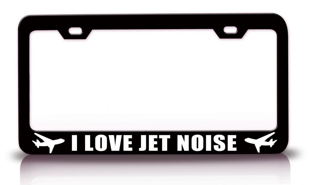 I LOVE JET NOISE Aviation Steel Metal Black License Plate Frame