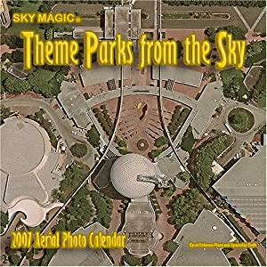 Disney Theme Parks Aerial Photos 2007 Wall Calendar: 2007 Theme Parks from the Sky (Calendar)