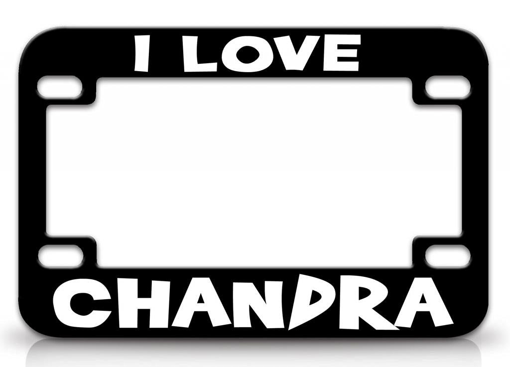 I LOVE CHANDRA Female Love Name Quality Metal MOTORCYCLE License Plate Frame Blc