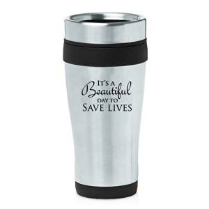 16oz Insulated Stainless Steel Travel Mug It's A Beautiful Day To Save Lives (Black)