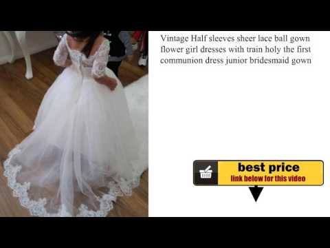 Vintage Half sleeves sheer lace ball gown flower girl dresses with train holy the first communion