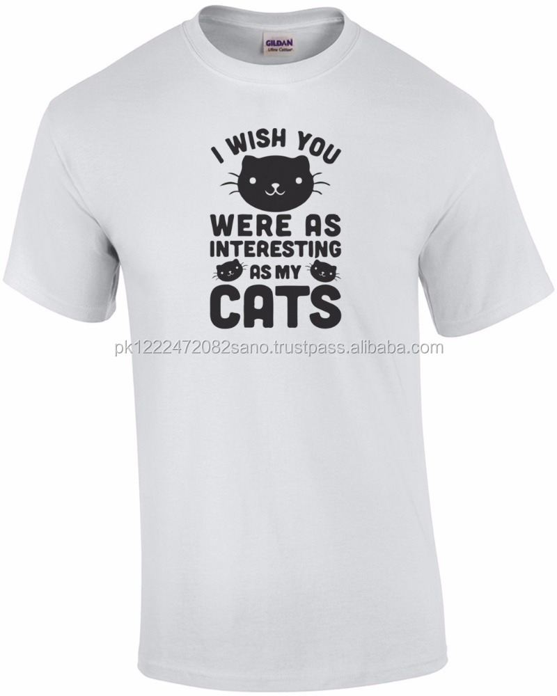 I Wish You Were As Interesting As My Cats Design T-Shirt