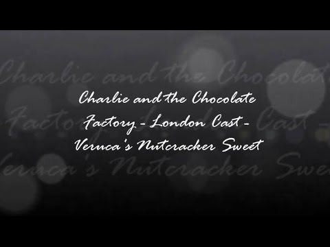 Veruca's Nutcracker Sweet - Lyrics! from Charlie and the Chocolate Factory - London Cast)