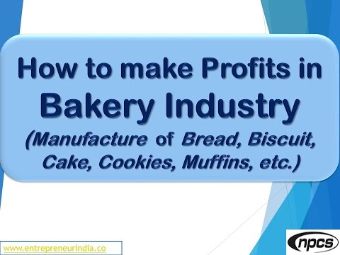 How to make Profits in Bakery Industry Manufacture of Bread, Biscuit, Cake, Cookies, Muffins, etc.)