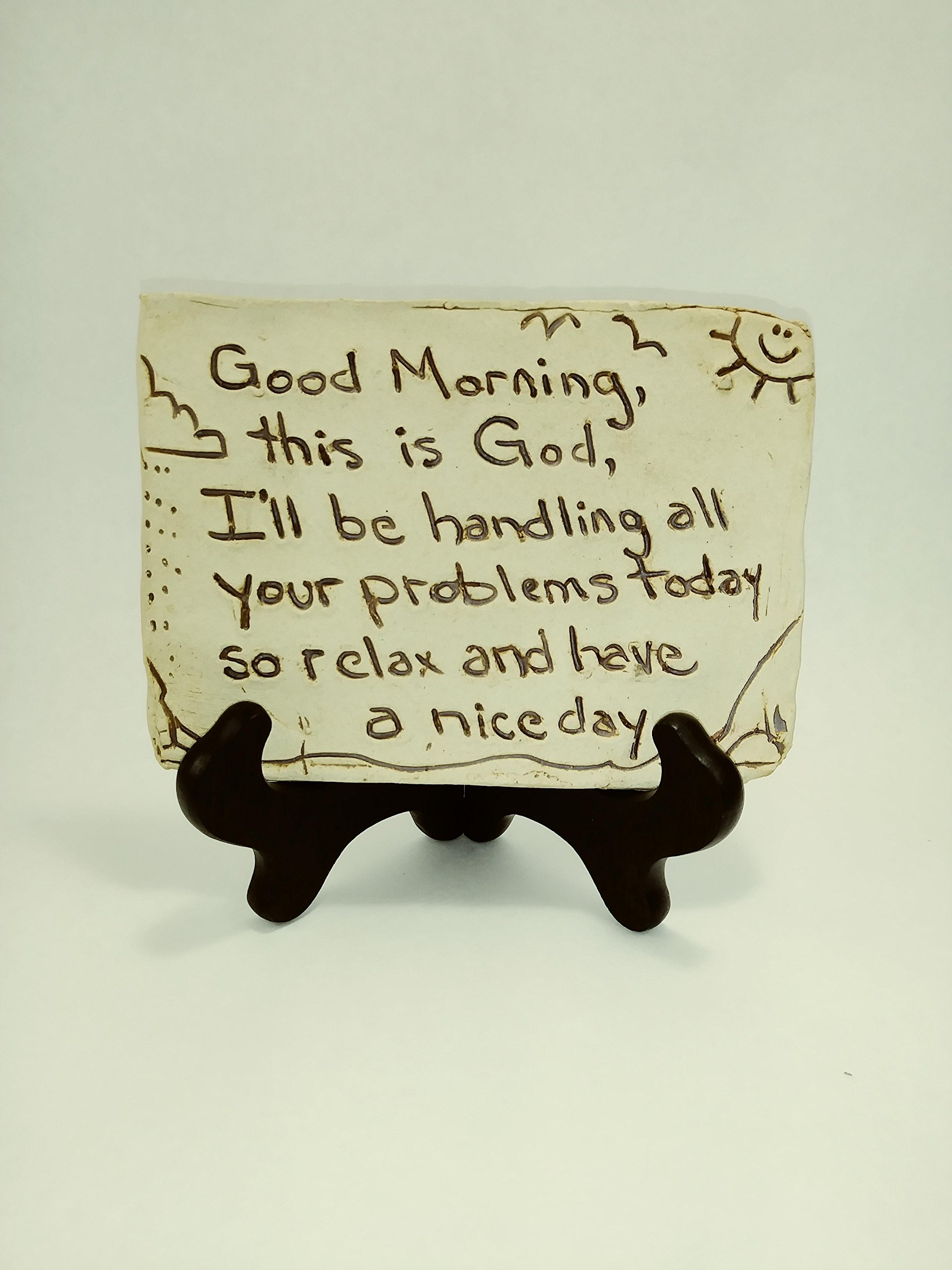 "Aunt Chris' Pottery - Desk Top - Rustic Bible Clay Sign - ""Good Morning. This Is God. I'll Be Handling All Your Problems Today So Relax And Have A Nice Day"" - On a Easel - Hand Etched"
